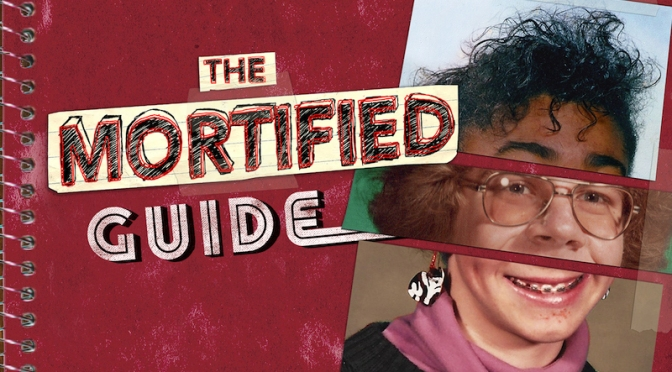"Netflix's ""Mortified Guide"" is the Affirmation that we were all weird in High School."